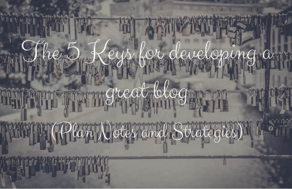 The 5 Keys for developing a great blog (Plan Notes and Strategies)
