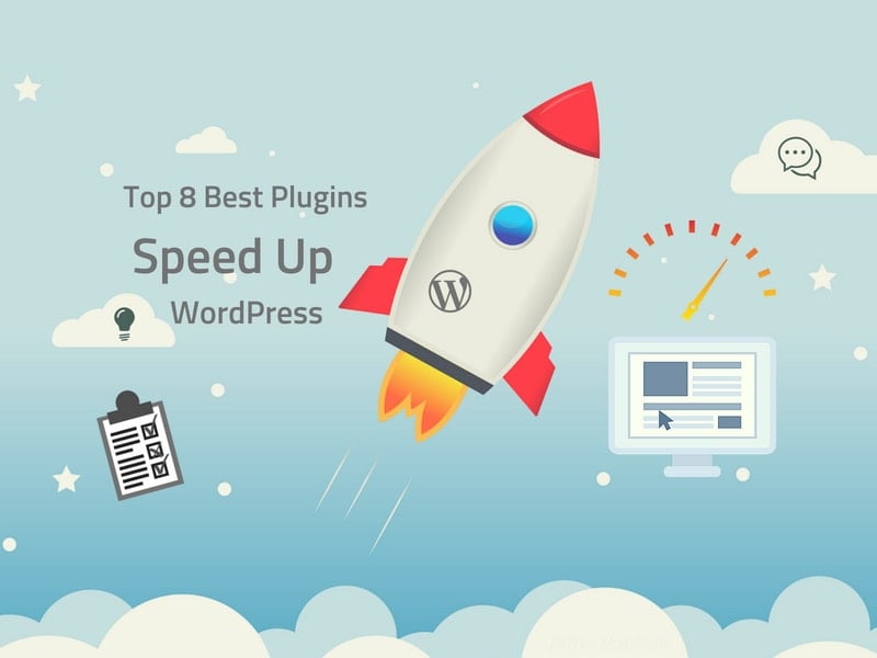Top 8 Best Plugins help you Speed Up WordPress Website (Some Advice and Useful Tips)