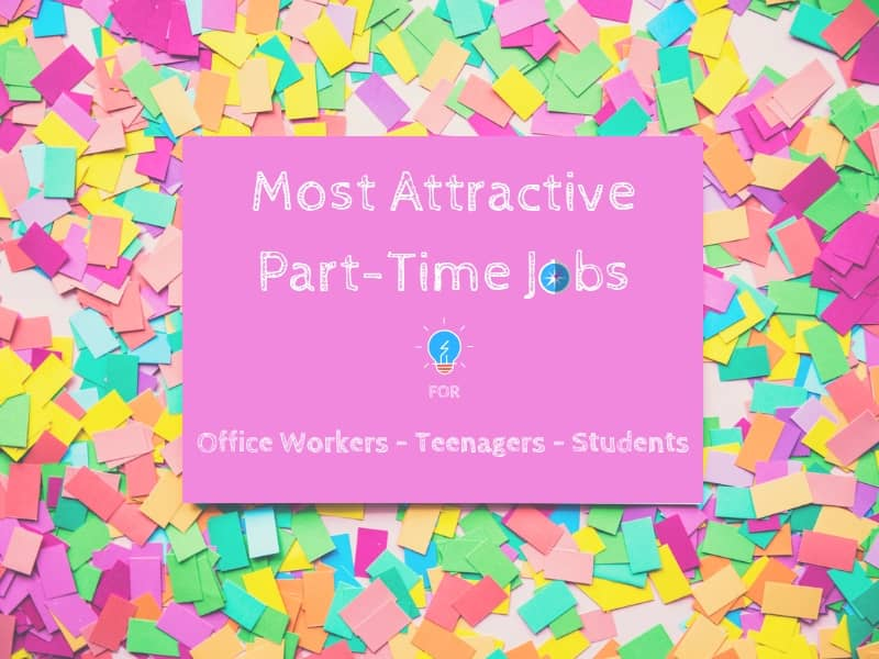 Most Attractive Part Time Jobs for Office Worker, Teenagers and Students (Legitimate Ways)