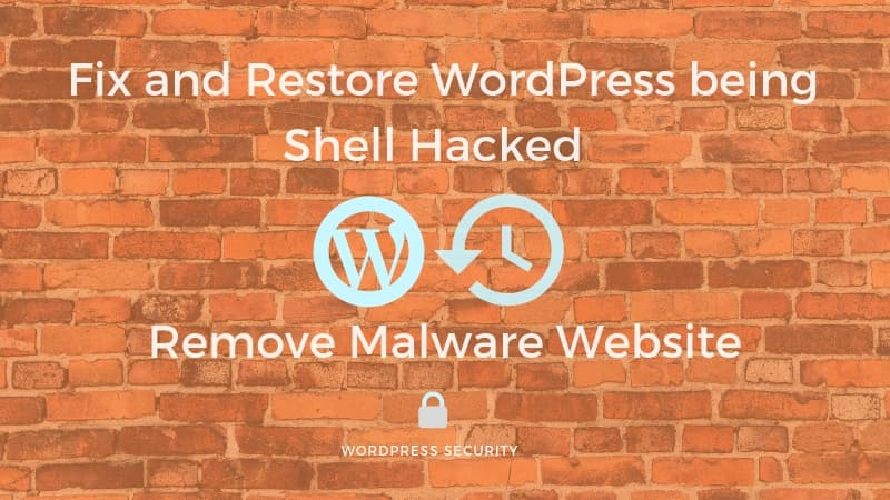 How to Fix and Restore WordPress being Shell Hacked, Remove Malware from Website