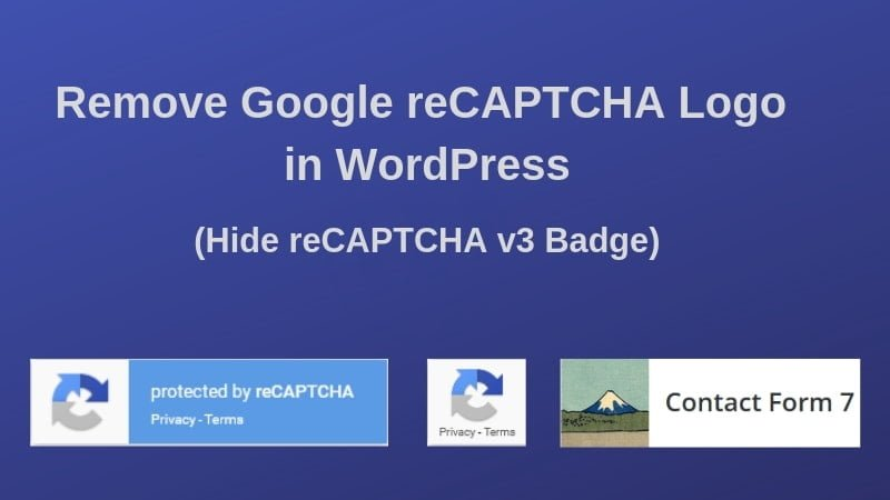How To Remove Google reCAPTCHA Logo from Contact Form 7 in WordPress (Hide reCAPTCHA badge)