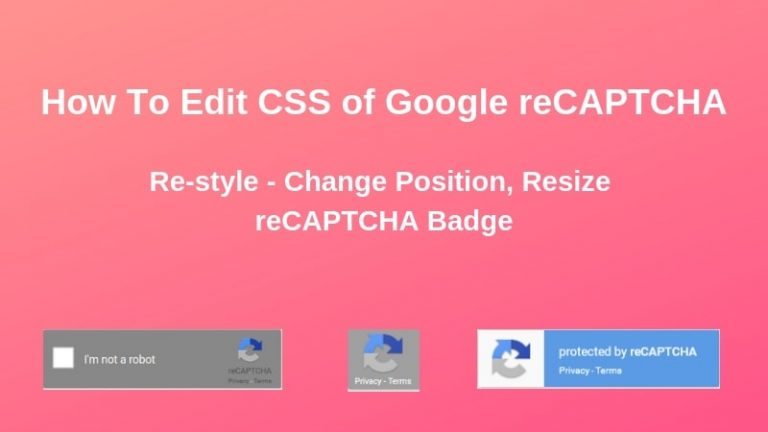 How To Edit CSS of Google reCAPTCHA (Re-style, Change Position, Resize reCAPTCHA Badge)
