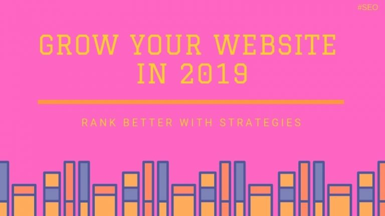 How To Grow Your Website In 2019 (Rank Better with Strategies)